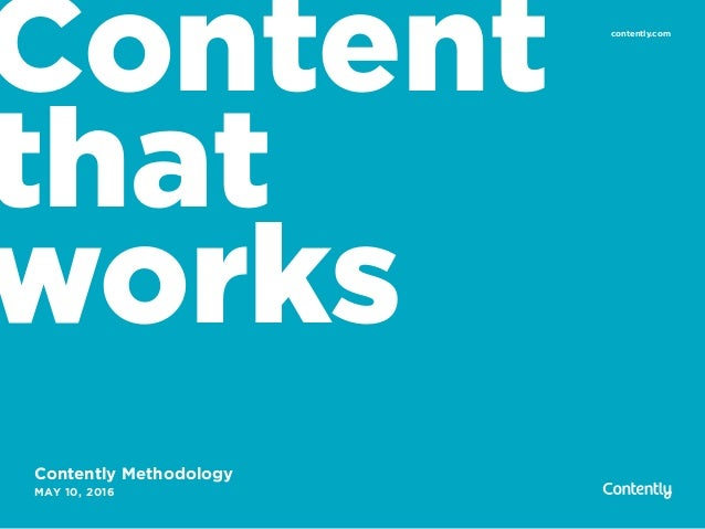Content that works Contently Methodology MAY 10, 2016 contently.com