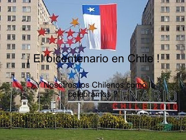 ¡ El bicentenario en Chile ! ¿Y Nosotros los Chilenos como lo celebramos ?