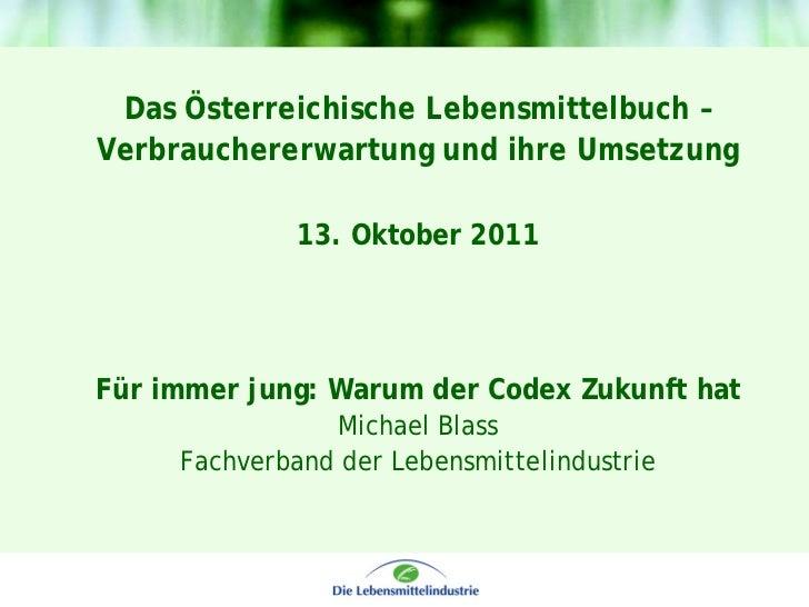 Das Österreichische Lebensmittelbuch –Verbrauchererwartung und ihre Umsetzung              13. Oktober 2011Für immer jung:...