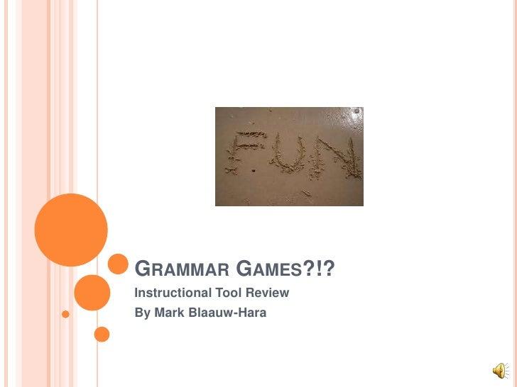 GRAMMAR GAMES?!?Instructional Tool ReviewBy Mark Blaauw-Hara