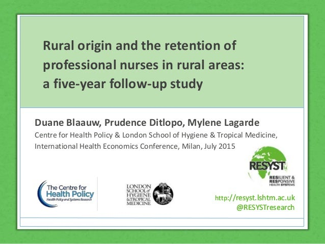 http://resyst.lshtm.ac.uk @RESYSTresearch Rural origin and the retention of professional nurses in rural areas: a five-yea...