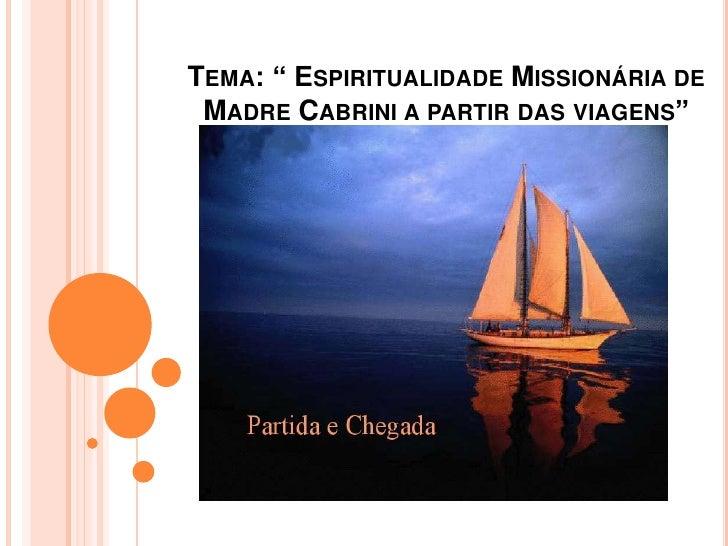 """TEMA: """" ESPIRITUALIDADE MISSIONÁRIA DE MADRE CABRINI A PARTIR DAS VIAGENS"""""""