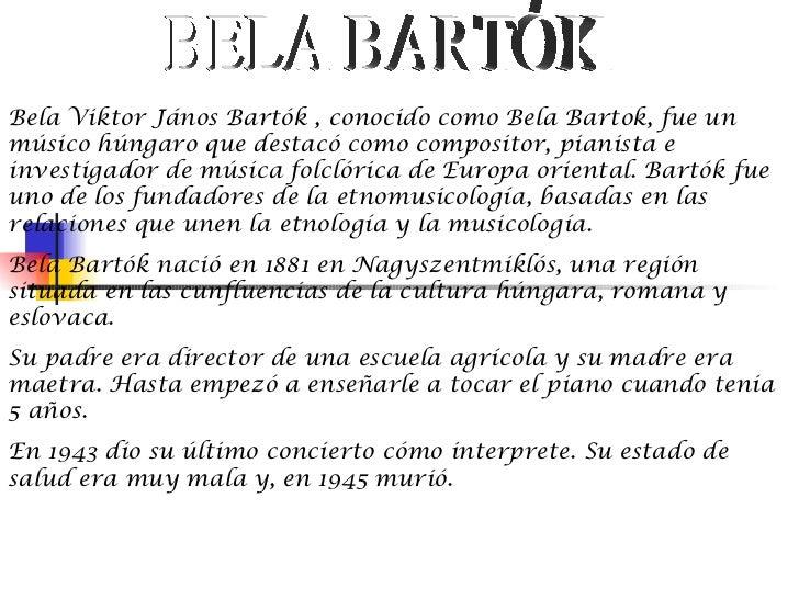 Bela Viktor János Bartók , conocido como Bela Bartok, fue unmúsico húngaro que destacó como compositor, pianista einvestig...