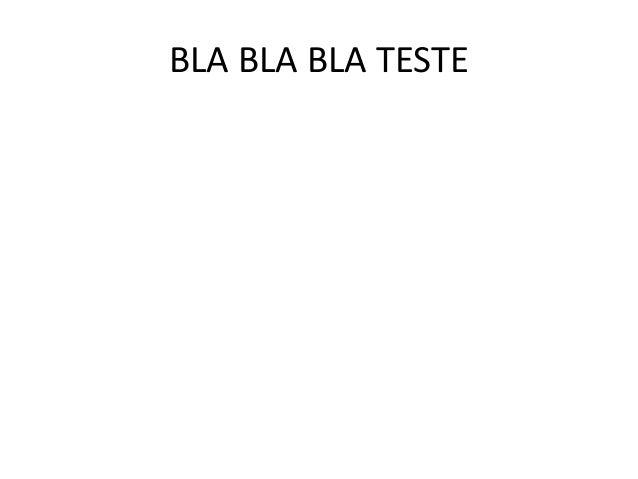 Bla bla bla teste Slide 3