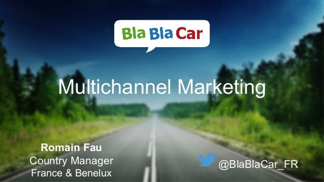 Multichannel Marketing Romain Fau Country Manager France & Benelux @BlaBlaCar_FR