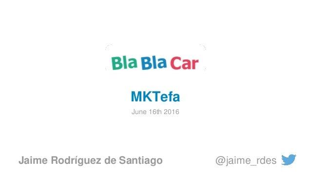 Jaime Rodríguez de Santiago @jaime_rdes MKTefa June 16th 2016
