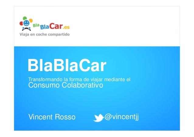 BlaBlaCarTransformando la forma de viajar mediante elConsumo ColaborativoVincent Rosso                   @vincentjj