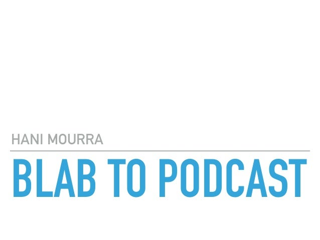 BLAB TO PODCAST HANI MOURRA