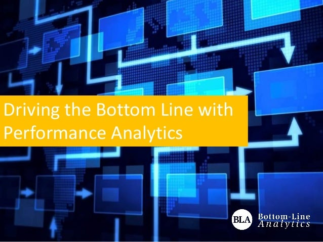 Driving the Bottom Line withPerformance Analytics