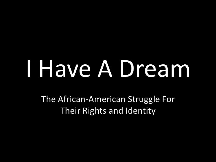I Have A Dream The African-American Struggle For Their Rights and Identity