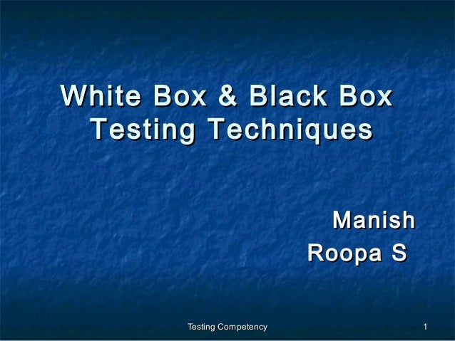 Testing CompetencyTesting Competency 11 White Box & Black BoxWhite Box & Black Box Testing TechniquesTesting Techniques Ma...