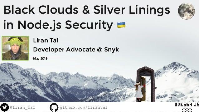 Black Clouds & Silver LiningsBlack Clouds & Silver Linings in Node.js Securityin Node.js Security Liran TalLiran Tal Dev...