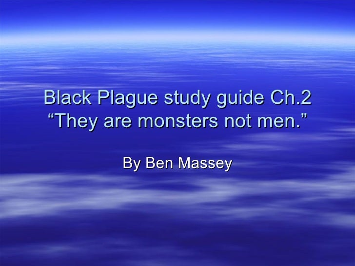 "Black Plague study guide Ch.2 ""They are monsters not men."" By Ben Massey"