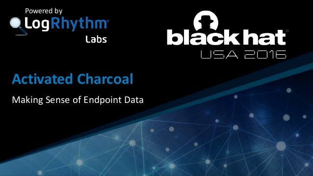 Company Confidential Powered by Activated Charcoal Making Sense of Endpoint Data