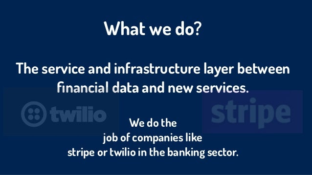 What we do? The service and infrastructure layer between  financial data and new services. We do the  job of companies li...