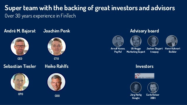 Super team with the backing of great investors and advisors Over 30 years experience in FinTech André M. Bajorat Joachim P...