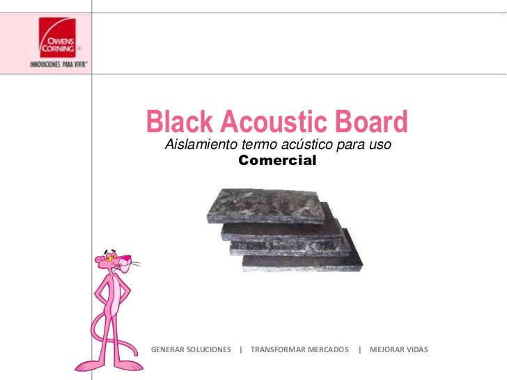 Black AcousticBoard<br />AislamientotermoacústicoparausoComercial<br />GENERAR SOLUCIONES    |    TRANSFORMAR MERCADOS    ...