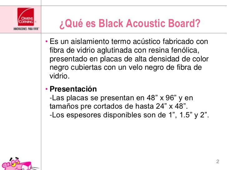 ¿Quées Black Acoustic Board?<br />Es un aislamiento termo acústico fabricado con fibra de vidrio aglutinada con resina fen...