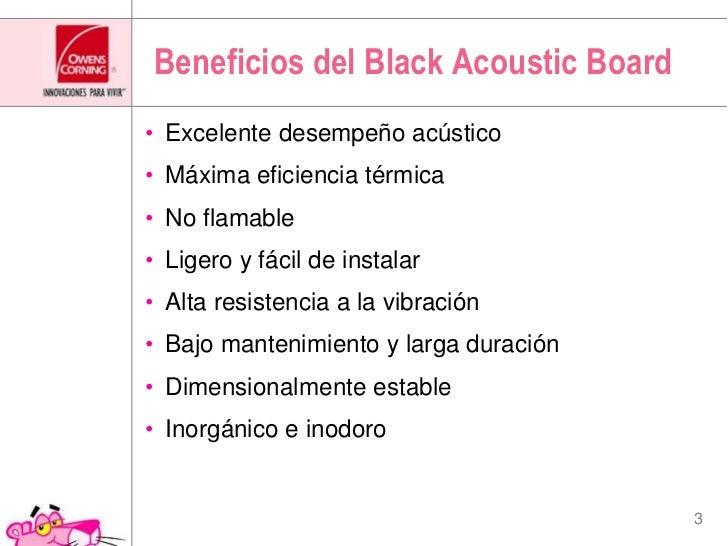 Beneficiosdel Black Acoustic Board<br />Excelentedesempeñoacústico<br />Máximaeficienciatérmica<br /> No flamable<br /> Li...