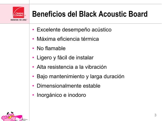 Beneficios del Black Acoustic Board• Excelente desempeño acústico• Máxima eficiencia térmica• No flamable• Ligero y fá...