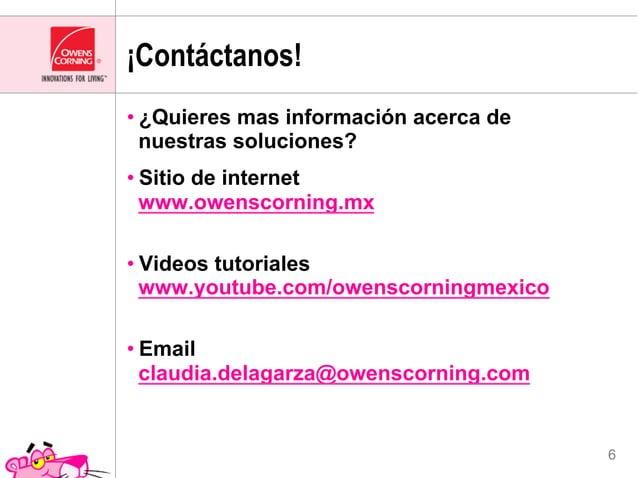 ¡Contáctanos!•¿Quieres mas información acerca de  nuestras soluciones?•Sitio de internet  www.owenscorning.mx•Videos tu...