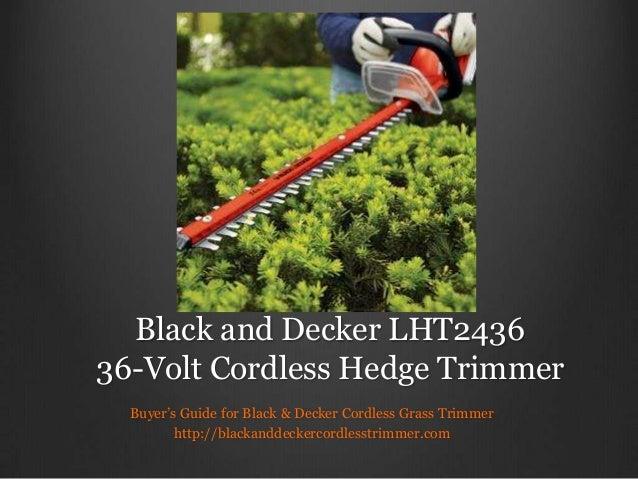 Black and Decker LHT2436 36-Volt Cordless Hedge Trimmer Buyer's Guide for Black & Decker Cordless Grass Trimmer http://bla...