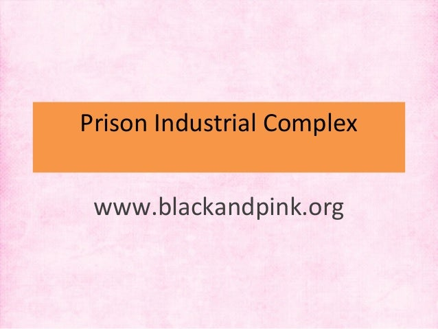 Prison Industrial Complex www.blackandpink.org