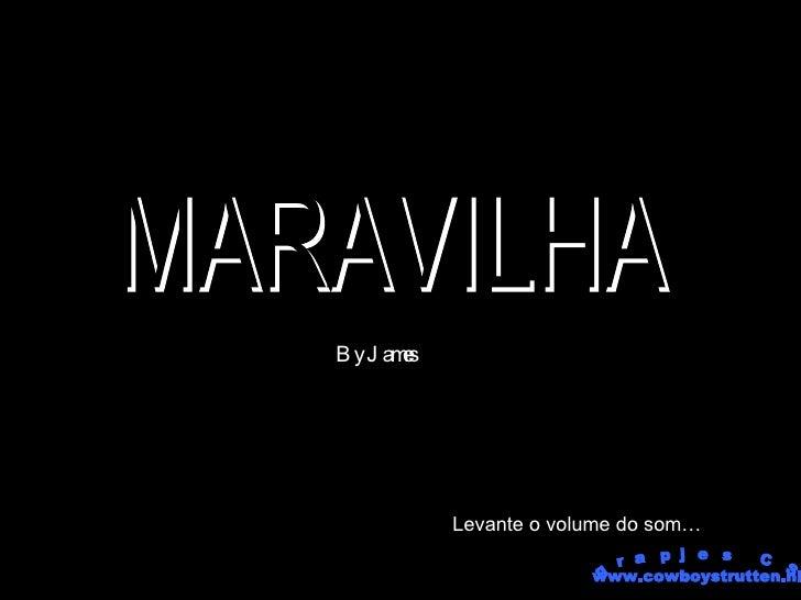 MARAVILHA By James Levante o volume do som… grapjes CS www.cowboystrutten.nl