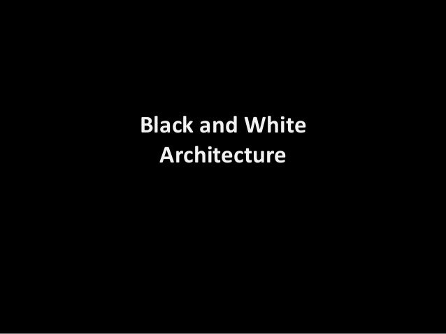 Black and White  Architecture