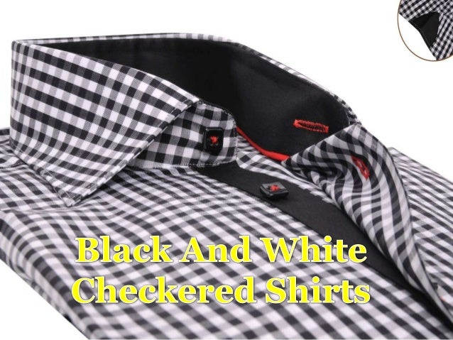 Black and white checkered shirts look really good, both on men and women