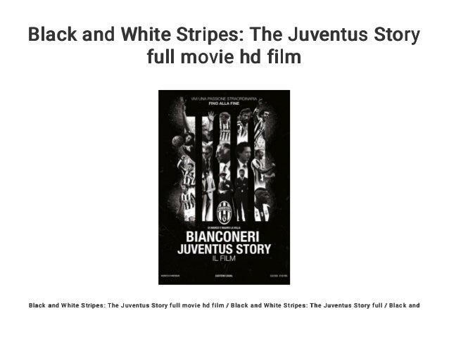 Black and White Stripes: The Juventus Story full movie hd film Black and White Stripes: The Juventus Story full movie hd f...