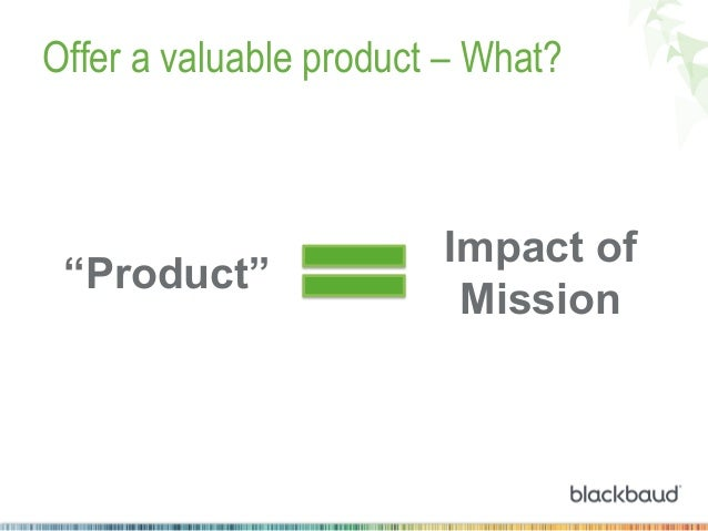 """Offer a valuable product – What?  """"Product""""  Impact of Mission"""