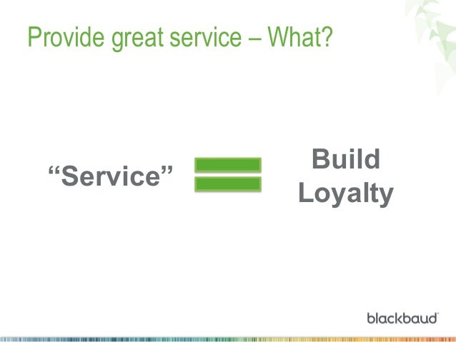 """Provide great service – What?  """"Service""""  Build Loyalty"""