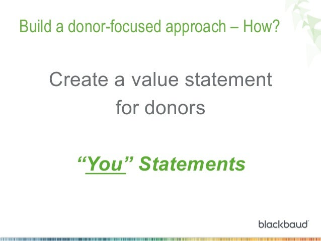 """Build a donor-focused approach – How?  Create a value statement for donors """"You"""" Statements"""