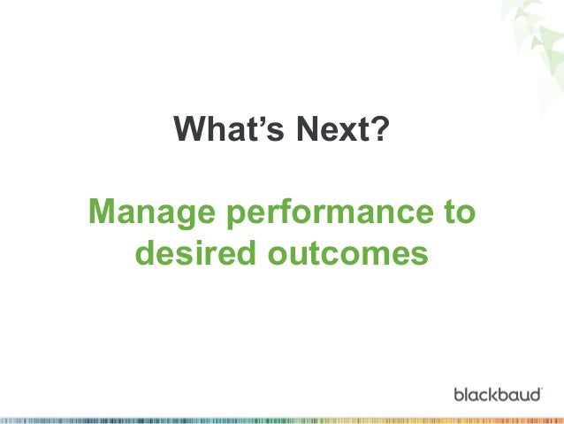 What's Next? Manage performance to desired outcomes
