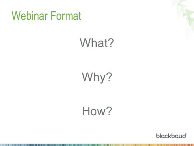 Webinar Format What? Why? How?