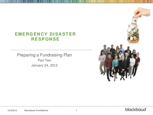 10/9/2013 Blackbaud Confidential 1 EMER GEN C Y D ISA STER RESPONSE Preparing a Fundraising Plan Part Two January 24, 2013