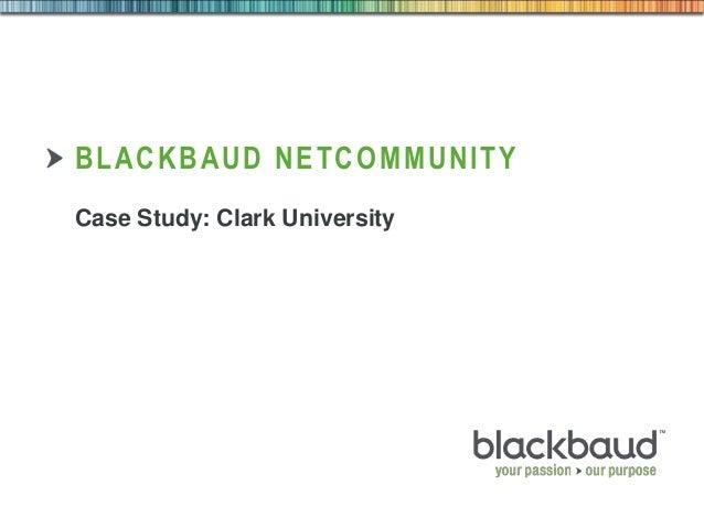 BLACKBAUD NETCOMMUNITY Case Study: Clark University  1