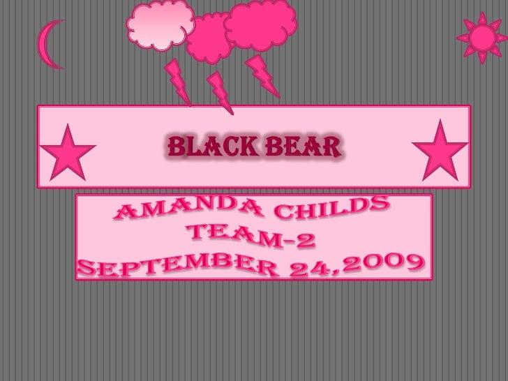 Black Bear<br />Amanda Childs<br />Team-2<br />September 24,2009<br />