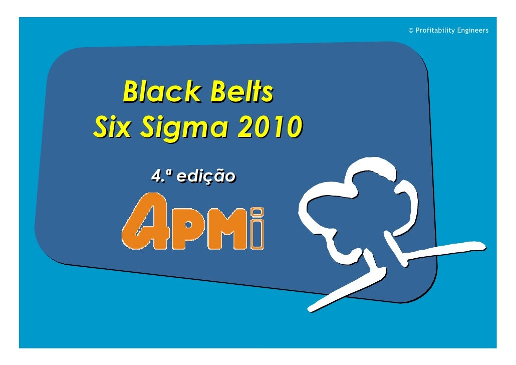 © Profitability Engineers       Black Belts Six Sigma 2010    4.ª edição