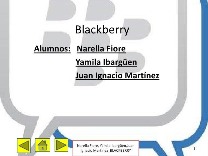 BlackberryAlumnos: Narella Fiore         Yamila Ibargüen         Juan Ignacio Martínez          Narella Fiore, Yamila Ibar...
