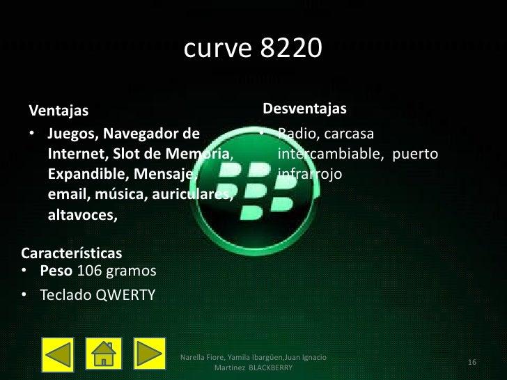 curve 8220Ventajas                                     Desventajas• Juegos, Navegador de                      • Radio, car...