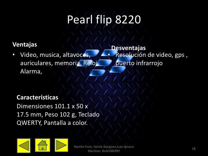 Pearl flip 8220Ventajas                                      Desventajas• Video, musica, altavoces,                  • Res...