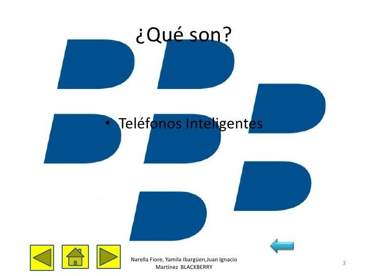 ¿Qué son?• Teléfonos Inteligentes   Narella Fiore, Yamila Ibargüen,Juan Ignacio                                           ...