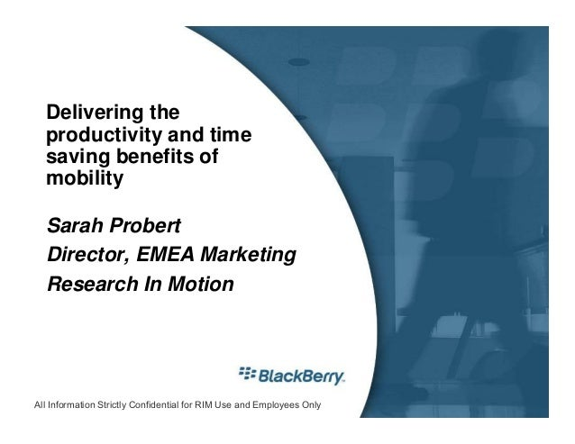 Delivering the  productivity and time  saving benefits of  mobility  Sarah Probert  Director, EMEA Marketing  Research In ...