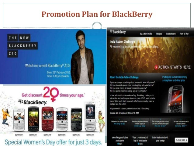 strategy for blackberry The company's current promotional strategy is trying to convince consumers that their products are not only perfect for workplace, but also great to use for games, social networking, etc promotion blackberry is a line of wireless handheld devices.