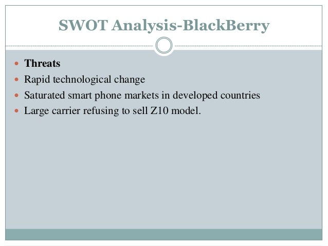 blackberry swot analysis With its disastrous financial results, the blackberry maker faces real problems in regrouping rim's core strengths are weaknesses now charles arthur.