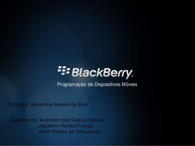 Programação de Dispositivos Móveis  Professor: Alexandre Soares da Silva  Acadêmicos: Anderson dos Santos Ferreira,  Jaque...