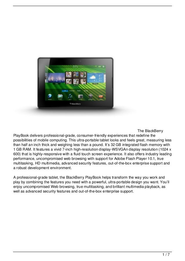 The BlackBerryPlayBook delivers professional-grade, consumer-friendly experiences that redefine thepossibilities of mobile...