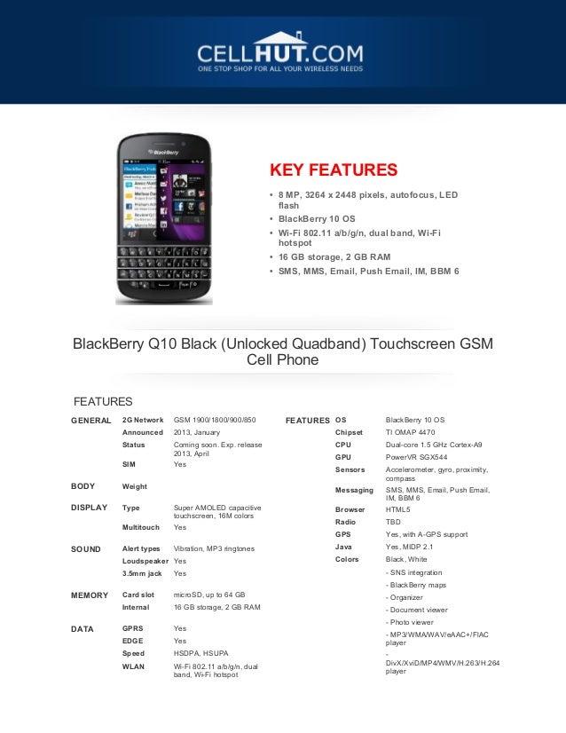 KEY FEATURES• 8 MP, 3264 x 2448 pixels, autofocus, LEDflash• BlackBerry 10 OS• Wi-Fi 802.11 a/b/g/n, dual band, Wi-Fihotsp...